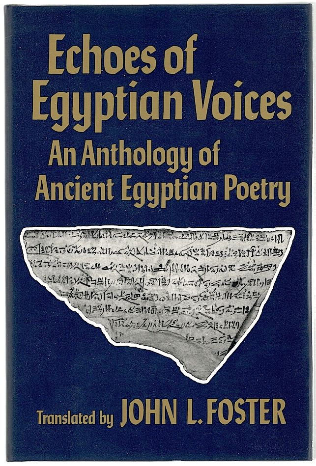 Echoes of Egyptian Voices; An Anthology of Ancient Egyptian Poetry. John L. Foster.
