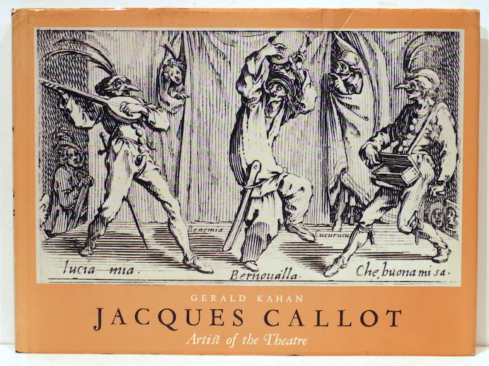 Jacques Callot; Artist of the Theatre. Gerald Kahan.