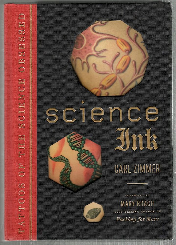 Science Ink; Tattoos of the Science Obsessed. Carl Zimmer.