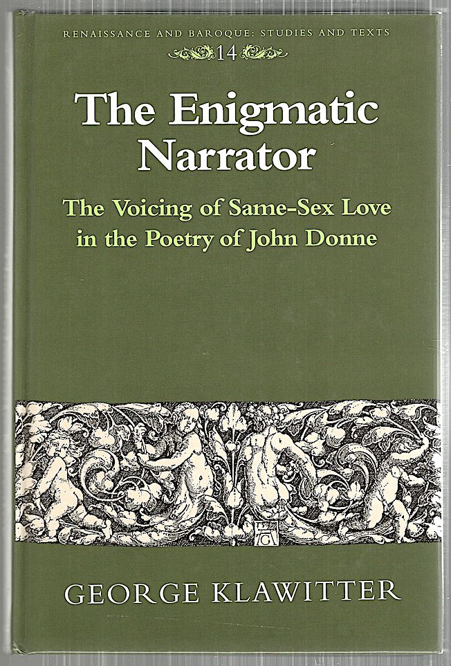 Enigmatic Narrator; The Voicing of Same-Sex Love in the Poetry of John Donne. George Klawitter.