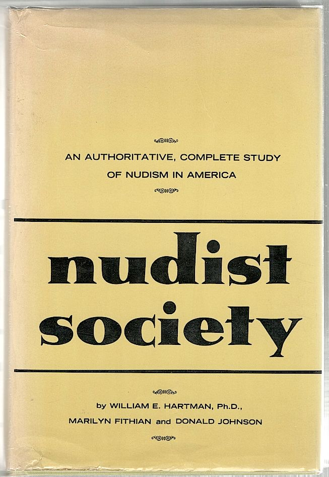 Nudist Society; An Authoritave, Complete Study of Nudism in America. William E. Hartman.