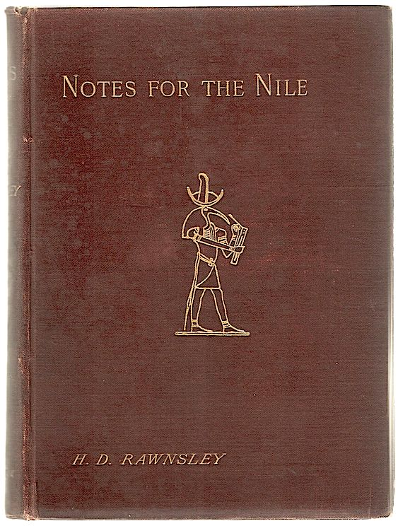 Notes for the Nile; Together with a Metrical Rendering of the Hymns of Ancient Egypt and of the Precepts of Ptah-Hotep, the Oldest Book in the World. Hardwicke D. Rawnsley.