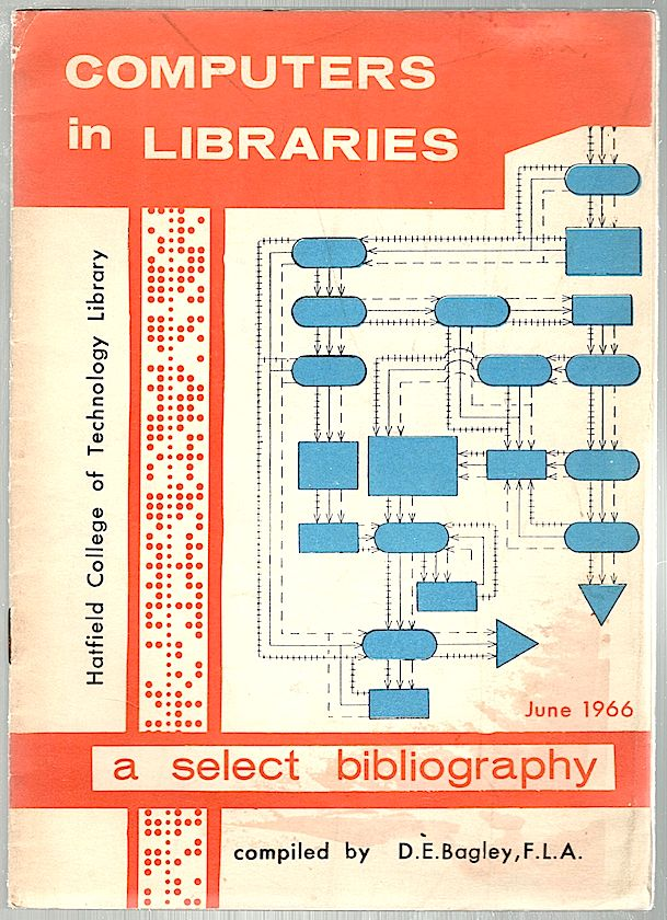 Computers in Libraries; A Select Bibliography. D. E. Bagley.