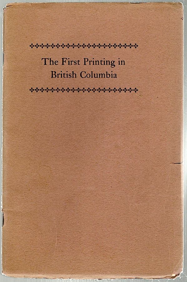 First Printing in British Columbia. Douglas C. McMurtrie.