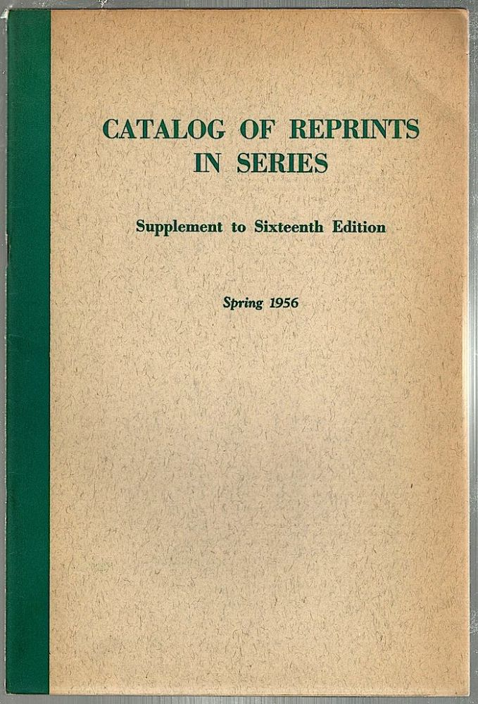 Catalog of Reprints in Series; Supplement to Sixteenth Edition. Robert M. Orton.
