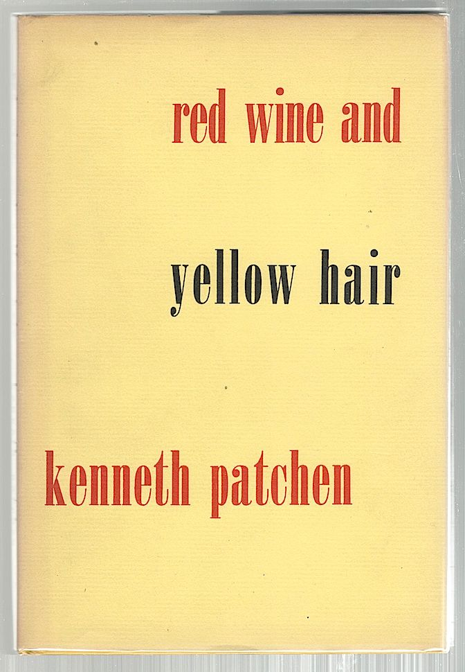 Red Wine & Yellow Hair. Kenneth Patchen.