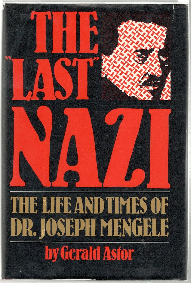 Last Nazi; The Life and Times of Dr. Joseph Mengele. Gerald Astor.