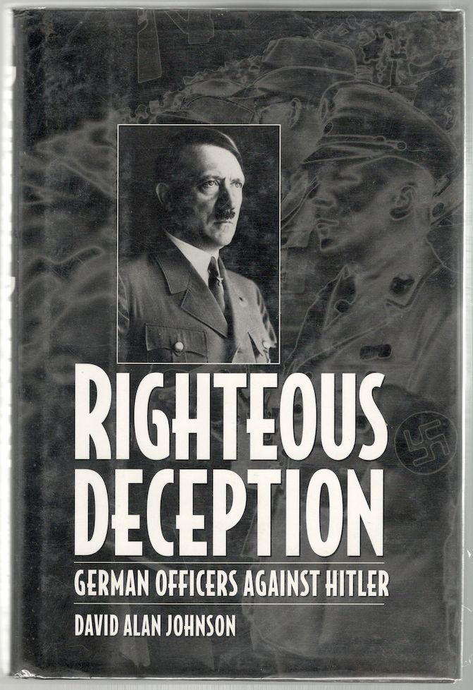 Righteous Deception; German Officers Against Hitler. David Alan Johnson.