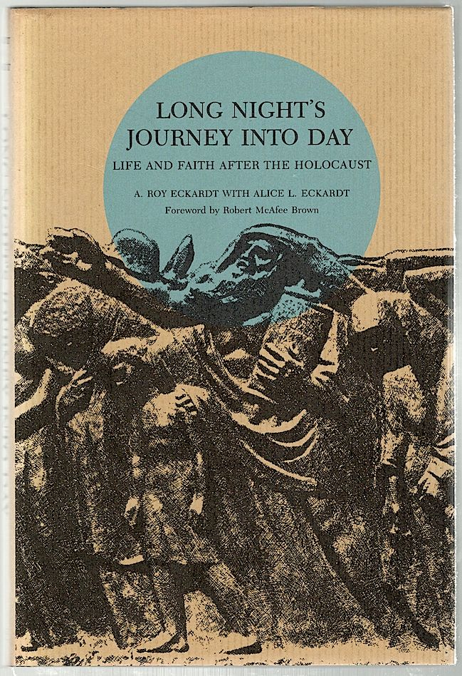 Long Night's Journey Into Day; Life and Faith After the Holocaust. A. Roy Eckardt, Alice L.
