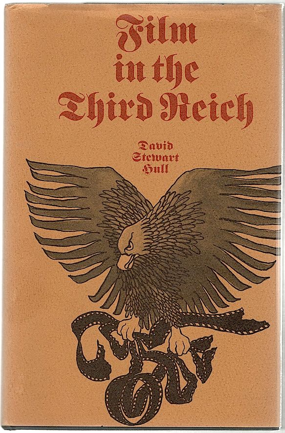 Film in the Third Reich; A Study of the German Cinema, 1933-1945. David Stewart Hull.