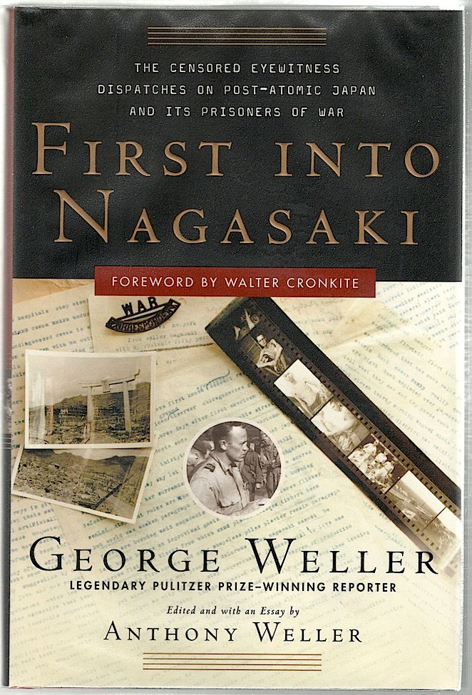 First Into Nagasaki; The Censored Eyewitness Dispatches on Post-Atomic Japan and Its Prisoners of War. George Weller.