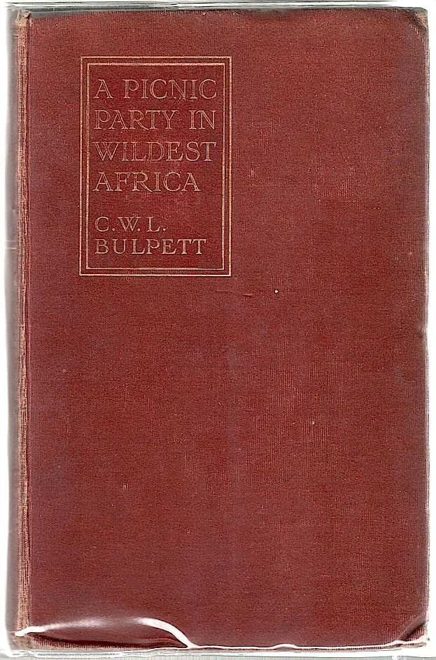 Picnic Party in Wildest Africa; Being a Sketch of a Winter's Trip to Some of the Unknown Waters of the Upper Nile. C. W. L. Bulpett.