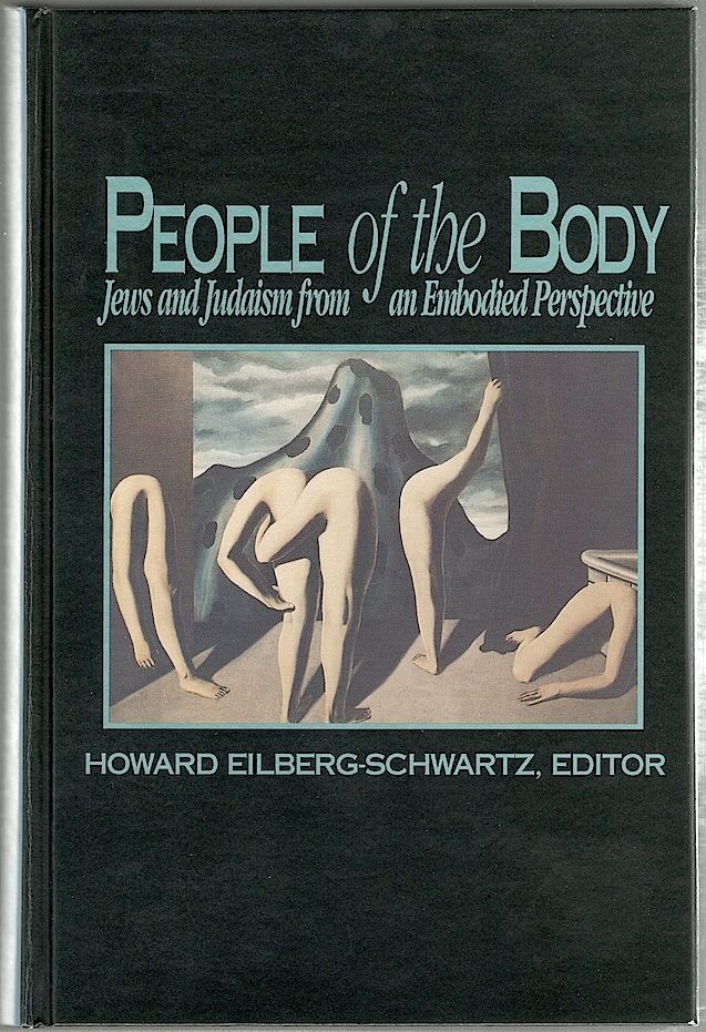 People of the Body; Jews and Judaism from an Embodied Perspective. Howard Eilberg-Schwartz.