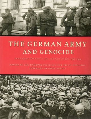 German Army and Genocide; Crimes Against War Prisoners, Jews, and Other Civilians in the East,...