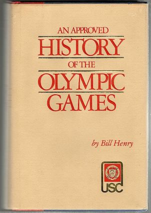Approved History of the Olympic Games. Bill Henry, Patricia Henry Yeomans
