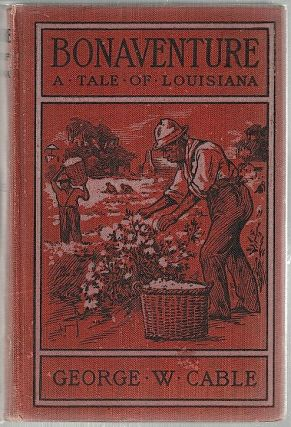 Bonaventure; A Prose Pastoral of Acadian Louisiana. George W. Cable.