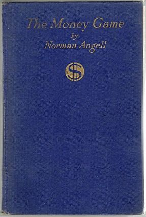 Money Game; Explaining Fundamental Finance; A New Instrument of Economic Education. Norman Angell