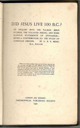 Did Jesus Live 100 B.C.?; An Enquiry into the Talmud Jesus Stories, the Toldoth Jeschu, and Some Curious Statements of Epiphanius—Being a Contribution to the Study of Christian Origins