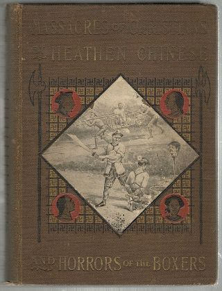 Massacres of Christians; By Heathen Chinese and Horrors of the Boxers. Harold Irwin Cleveland.