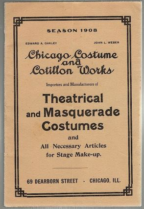 Theatrical and Masquerade Costumes; And All Necessary Articles for Stage Make-Up. Chicago Costume Works.