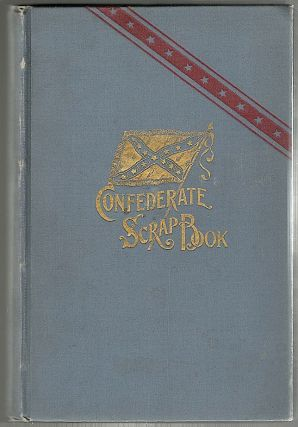 "Confederate Scrap-Book; Copied from a Scrap-Book Kept by a Young Girl During and Immediately After the War, With Additions from War Copies of the ""Southern Literary Messenger"" and ""Illustrated News"" Loaned by Friends, and Other Selections as Accredited. Lizzie Cary Daniel."