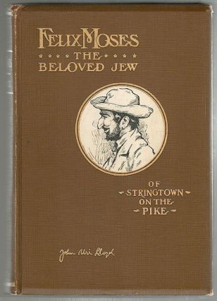 Felix Moses; The Beloved Jew of Stringtown on the Pike. John Uri Lloyd.