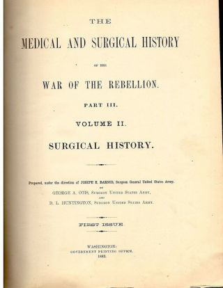 Medical and Surgical History of the War of the Rebellion; Surgical History. George A. Otis, D. L. Huntington.