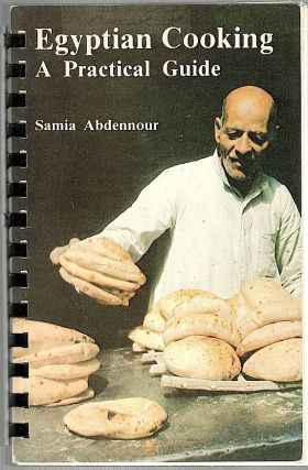 Egyptian Cooking; A Practical Guide. Samia Abdennour.