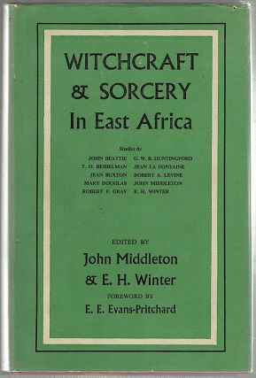 Witchcraft and Sorcery in East Africa. John Middleton, E. H. Winter