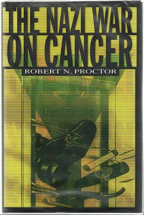 Nazi War on Cancer. Robert N. Proctor