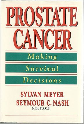 Prostate Cancer; Making Survival Decisions. Sylvan Meyer, M. D. Seymour C. Nash