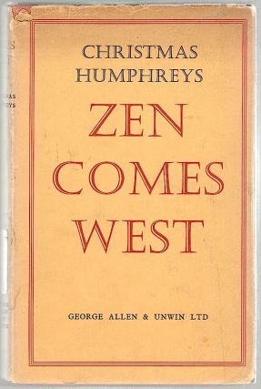 Zen Comes West; The Present and Future of Zen Buddhism in Britain. Christmas Humphreys