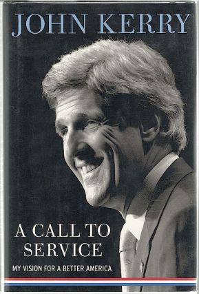 Call to Service; My Vision of a Better America. John Kerry