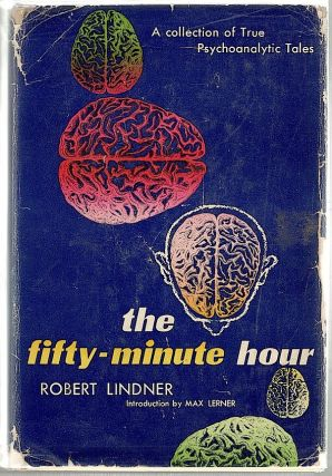 Fifty-Minute Hour; A Collection of True Psychoanalytic Tales. Robert Lindner.