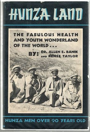 Hunza Land; The Fabulous Health and Youth Wonderland of the World. Dr. Allen E. Banik,...