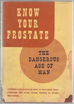 Know Your Prostate; The Dangerous Age of Man. Edwin F. Bowers