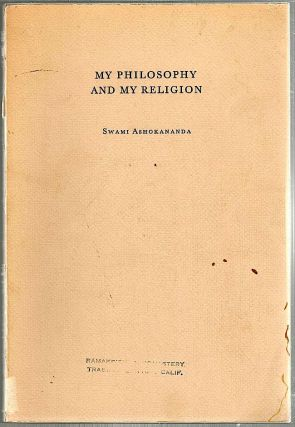 My Philosophy and My Religion. Swami Ashokananda