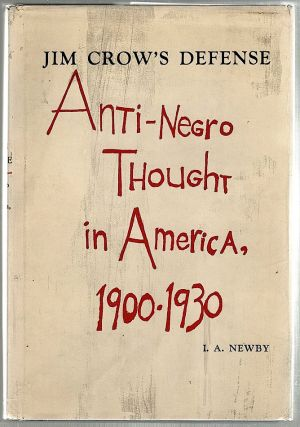 Jim Crow's Defense; Anti-Negro Thought in America, 1900-1930. I. A. Newby.