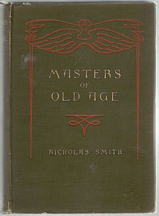 Masters of Old Age; The Value of Longevity Illustrated by Practical Examples. Colonel Nicholas Smith
