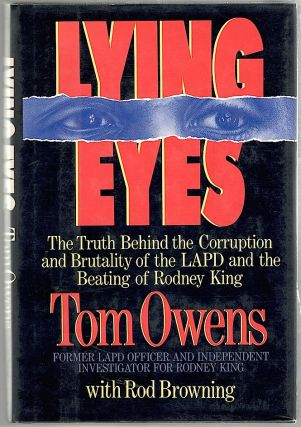 Lying Eyes; The Truth Behind the Corruption and Brutality of the LAPD and the Beating of Rodney King. Tom Owens, Rod Browning.