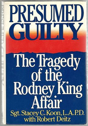 Presumed Guilty; The Tragedy of the Rodney King Affair. Stacey C. Koon, Robert Deitz.