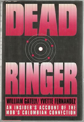 Dead Ringer; An Insider's Account of the Mob's Colombian Connection. William Gately, Yvette...