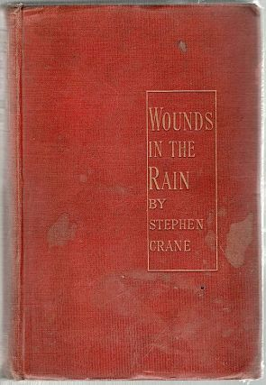 Wounds in the Rain; A Collection of Stories Relating to the Spanish-American War of 1898. Stephen Crane.