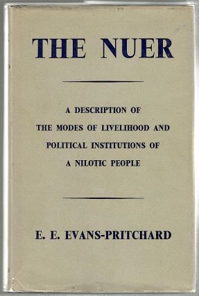 Nuer; A Description of the Modes of Livelihood and Political Institutions of a Nilotic People. E. E. Evans-Pritchard.