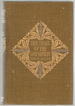 Trail of the Goldseekers; A Record of Travel in Prose and Verse. Hamlin Garland.
