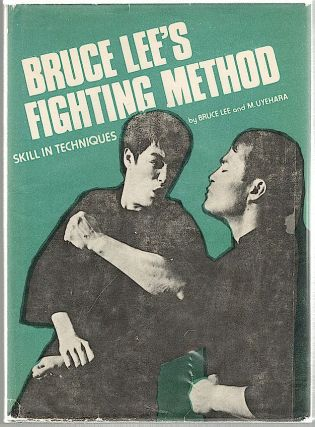 Bruce Lee's Fighting Method; Skill in Techniques. Bruce Lee, M. Uyehara