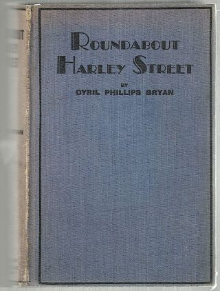 Roundabout Harley Street; The Story of Some Famous Streets. Cyril Phillips Bryan.