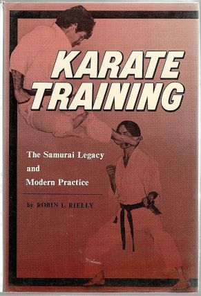 Karate Training; The Samurai Legacy and Modern Practice. Robin L. Rielly