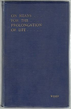On Means for the Prolongation of Life; Third and Enlarged Edition of a Lecture Delivered Before...