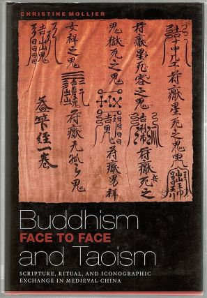 Buddhism and Taoism Face to Face; Scripture, Ritual, and Iconographic Exchange in Medieval China....